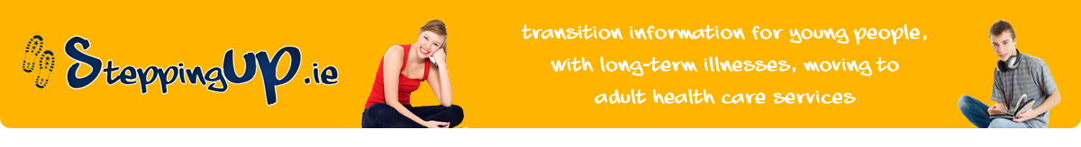 SteppingUP.ie - Transition information for young people, with long-term illnesses, moving to Adult health care services